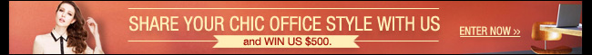 SHARE your Chic Office Style with us and WIN US $500.